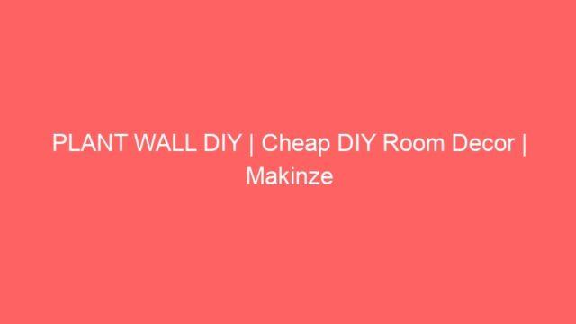 PLANT WALL DIY | Cheap DIY Room Decor | Makinze