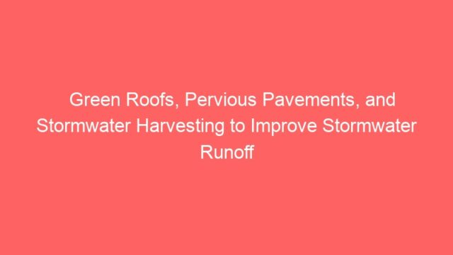 Green Roofs, Pervious Pavements, and Stormwater Harvesting to Improve Stormwater Runoff