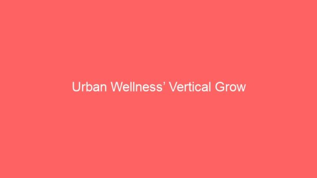Urban Wellness' Vertical Grow