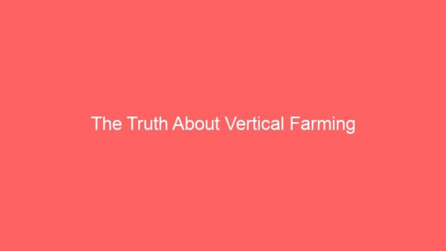 The Truth About Vertical Farming