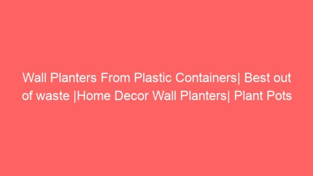 Wall Planters From Plastic Containers| Best out of waste |Home Decor Wall Planters| Plant Pots