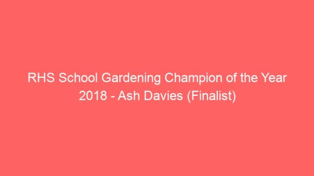 RHS School Gardening Champion of the Year 2018 – Ash Davies (Finalist)