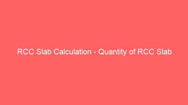RCC Slab Calculation – Quantity of RCC Slab