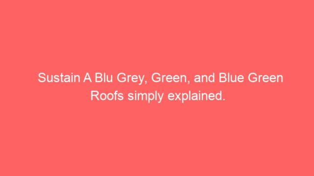 Sustain A Blu Grey, Green, and Blue Green Roofs simply explained.