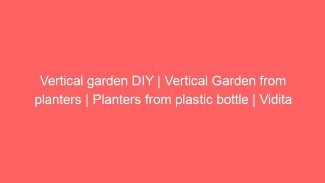 Vertical garden DIY   Vertical Garden from planters   Planters from plastic bottle   Vidita