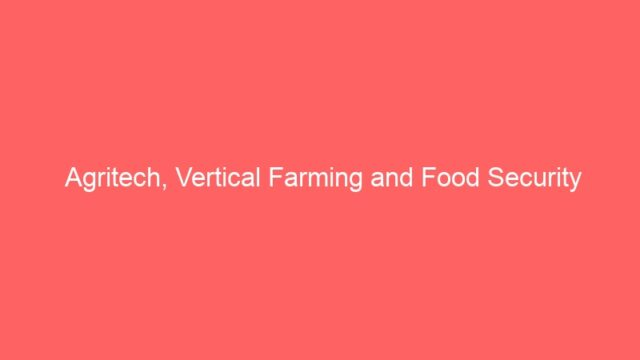 Agritech, Vertical Farming and Food Security