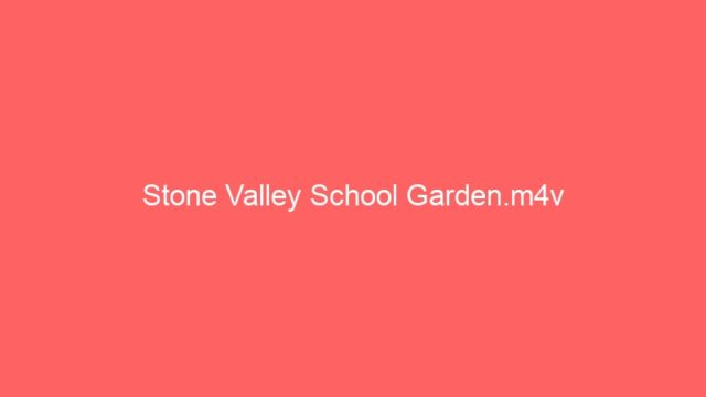 Stone Valley School Garden.m4v