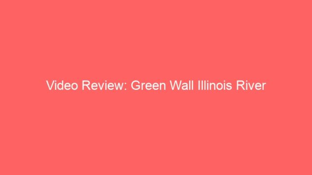 Video Review: Green Wall Illinois River