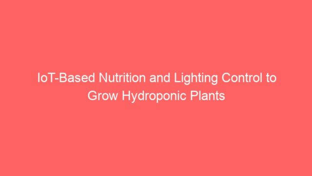 IoT-Based Nutrition and Lighting Control to Grow Hydroponic Plants