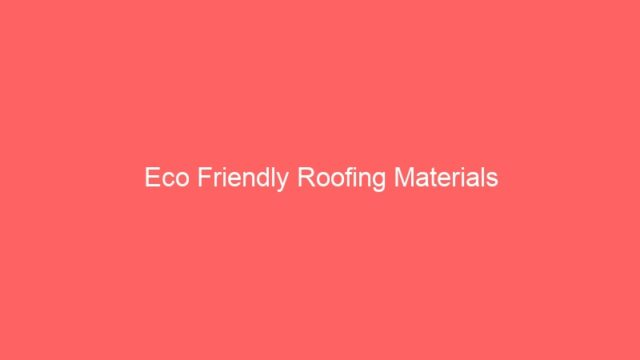 Eco Friendly Roofing Materials