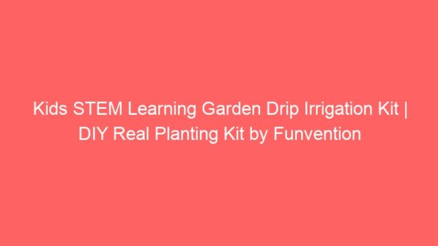 Kids STEM Learning Garden Drip Irrigation Kit | DIY Real Planting Kit by Funvention