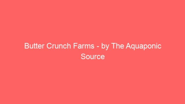 Butter Crunch Farms – by The Aquaponic Source