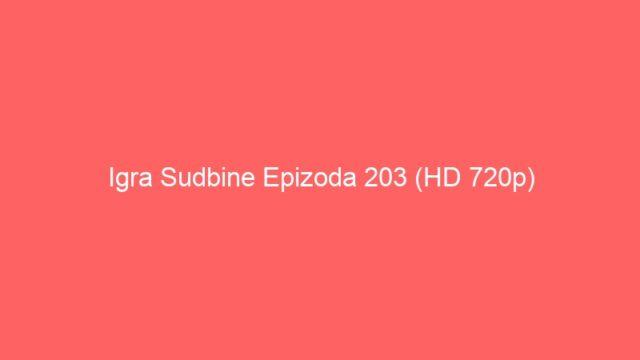 Igra Sudbine Epizoda 203 (HD 720p)