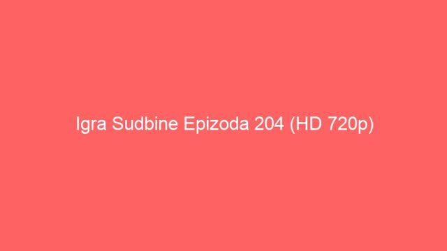Igra Sudbine Epizoda 204 (HD 720p)
