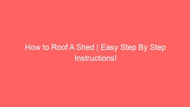 How to Roof A Shed | Easy Step By Step Instructions!