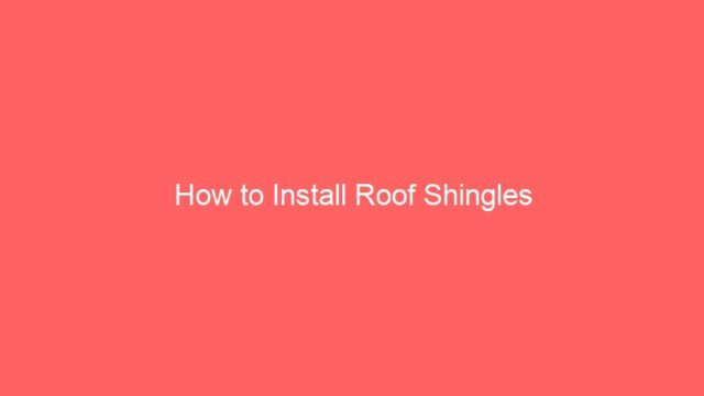 How to Install Roof Shingles