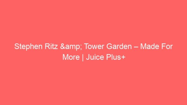 Stephen Ritz & Tower Garden – Made For More | Juice Plus+