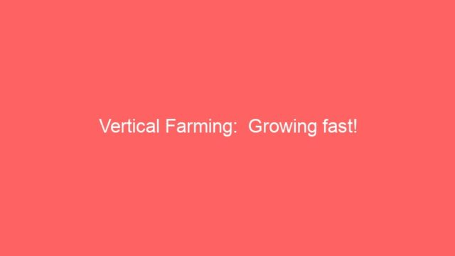 Vertical Farming:  Growing fast!