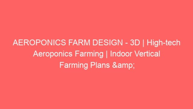 AEROPONICS FARM DESIGN – 3D | High-tech Aeroponics Farming | Indoor Vertical Farming Plans & Ideas