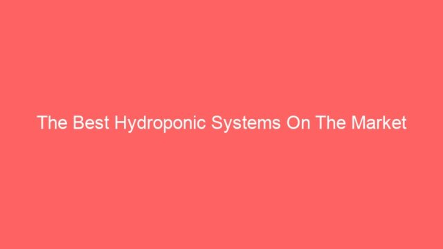 The Best Hydroponic Systems On The Market