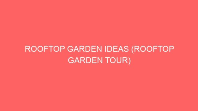 ROOFTOP GARDEN IDEAS (ROOFTOP GARDEN TOUR)