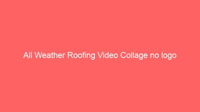 All Weather Roofing Video Collage no logo