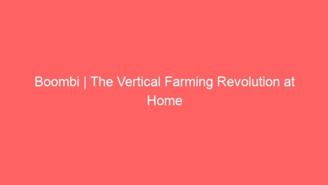 Boombi | The Vertical Farming Revolution at Home