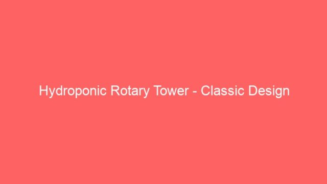 Hydroponic Rotary Tower – Classic Design
