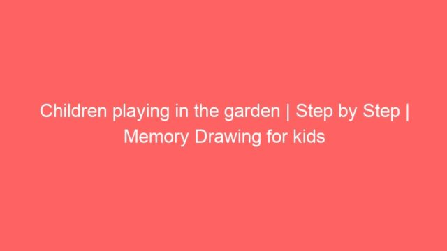 Children playing in the garden | Step by Step | Memory Drawing for kids