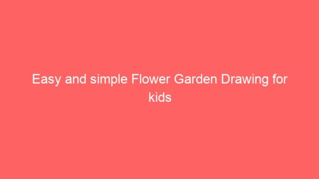 Easy and simple Flower Garden Drawing for kids