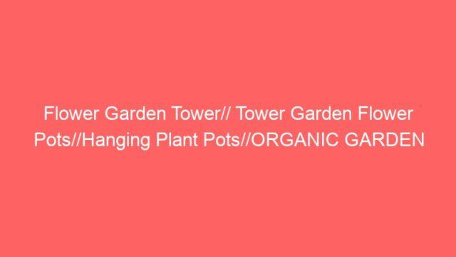 Flower Garden Tower// Tower Garden Flower Pots//Hanging Plant Pots//ORGANIC GARDEN