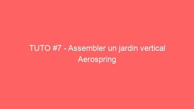 TUTO #7 – Assembler un jardin vertical Aerospring