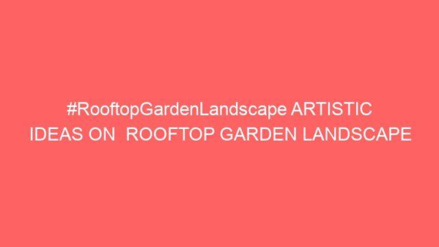 #RooftopGardenLandscape ARTISTIC IDEAS ON  ROOFTOP GARDEN LANDSCAPE