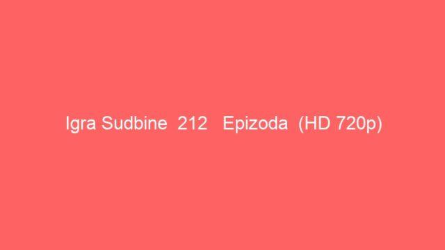 Igra Sudbine  212   Epizoda  (HD 720p)