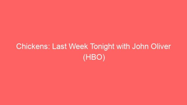 Chickens: Last Week Tonight with John Oliver (HBO)