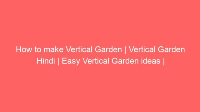 How to make Vertical Garden | Vertical Garden Hindi | Easy Vertical Garden ideas |