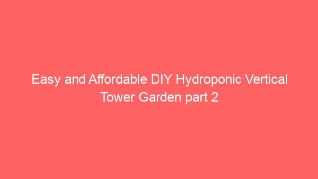 Easy and Affordable DIY Hydroponic Vertical Tower Garden part 2