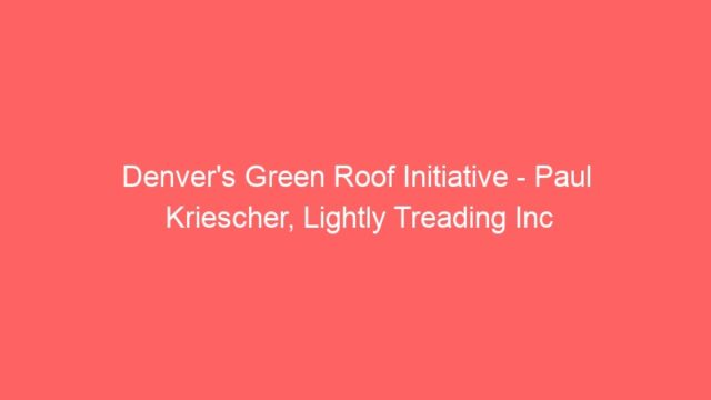 Denver's Green Roof Initiative – Paul Kriescher, Lightly Treading Inc