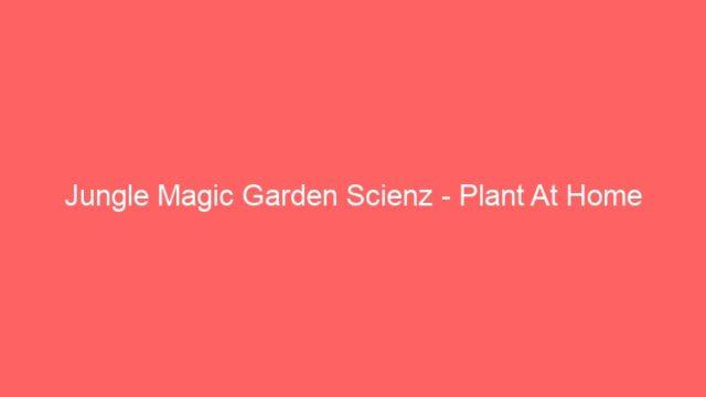 Jungle Magic Garden Scienz – Plant At Home
