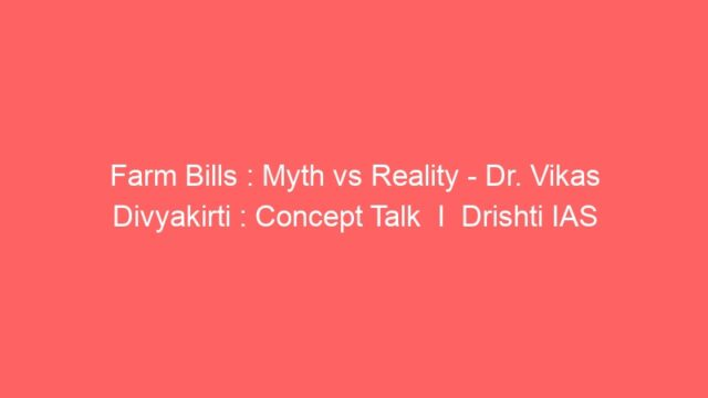 Farm Bills : Myth vs Reality – Dr. Vikas Divyakirti : Concept Talk  I  Drishti IAS