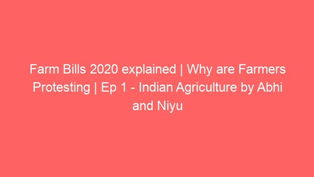 Farm Bills 2020 explained | Why are Farmers Protesting | Ep 1 – Indian Agriculture by Abhi and Niyu