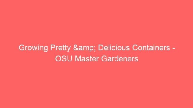 Growing Pretty & Delicious Containers – OSU Master Gardeners