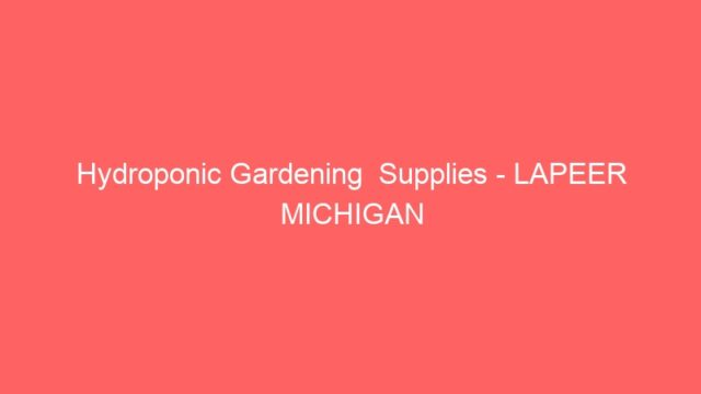 Hydroponic Gardening  Supplies – LAPEER MICHIGAN