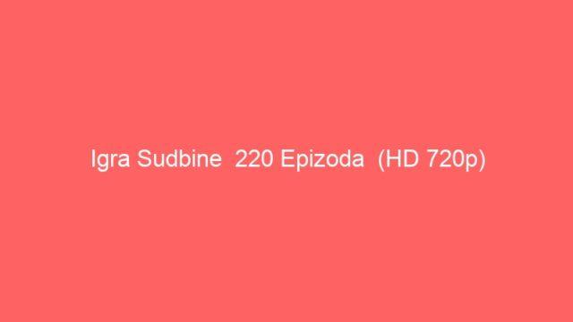 Igra Sudbine  220 Epizoda  (HD 720p)