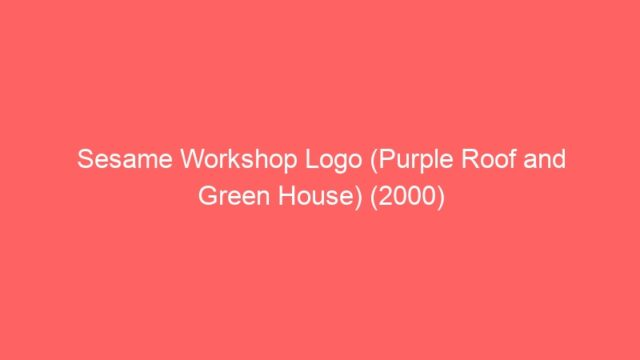 Sesame Workshop Logo (Purple Roof and Green House) (2000)