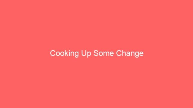 Cooking Up Some Change