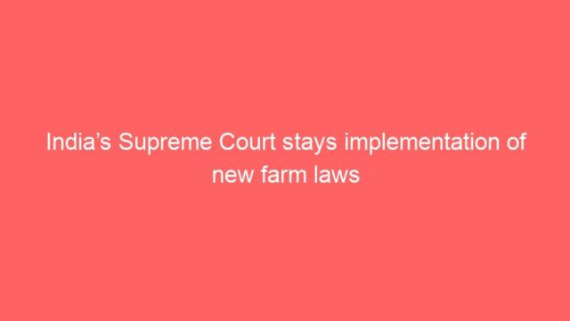 India's Supreme Court stays implementation of new farm laws