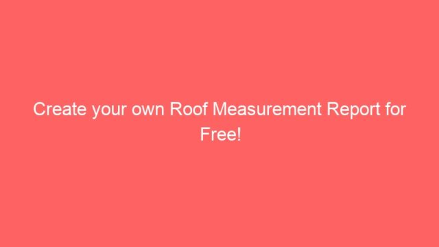Create your own Roof Measurement Report for Free!