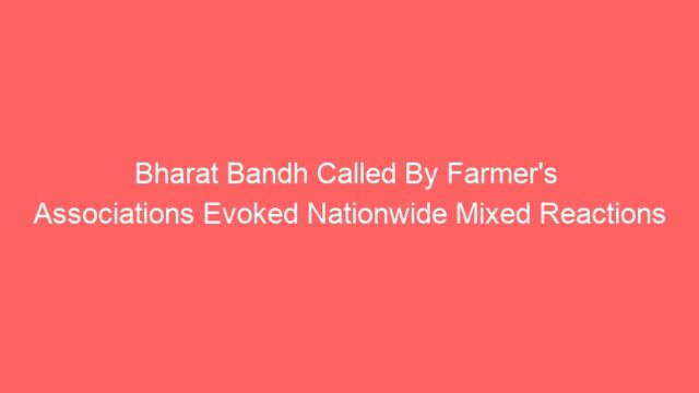 Bharat Bandh Called By Farmer's  Associations Evoked Nationwide Mixed Reactions