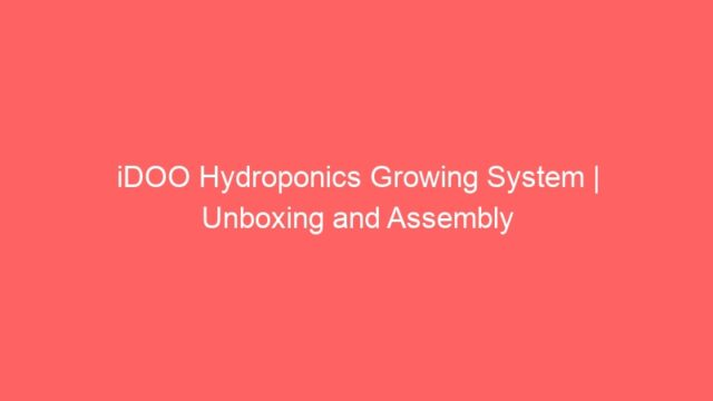 iDOO Hydroponics Growing System | Unboxing and Assembly